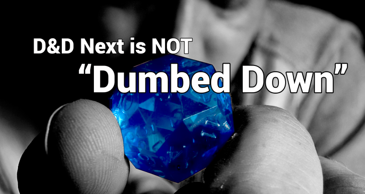 "D&D Next is NOT ""Dumbed Down"""